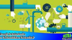 Enerji Sektöründe Aranılan Yetkinlikler Nelerdir?