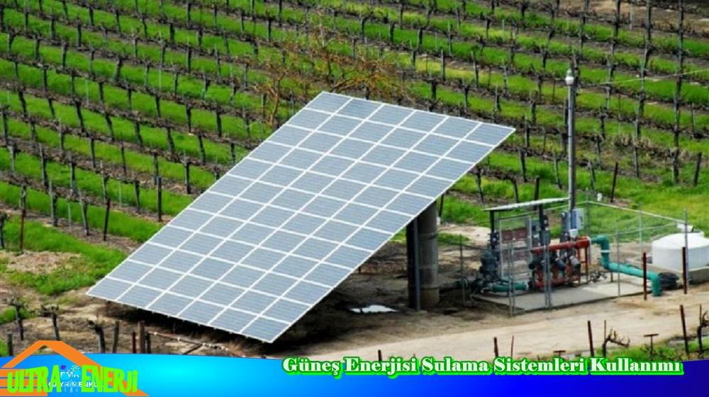 Gunes Enerjisi Sulama Sistemleri Kullanimi - Güneş Enerjisi Sulama Sistemleri Kullanımı