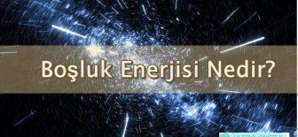 Boşluk Enerjisi Nedir?