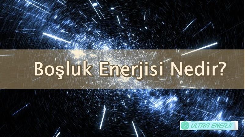 karanlik enerji nedir - Boşluk Enerjisi Nedir?